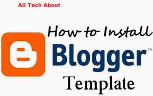 How To Install Template in Your Blogger