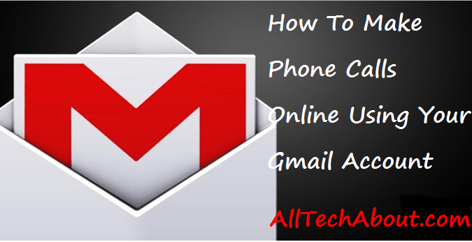 How To Make Phone Calls Online Using Your Gmail Account