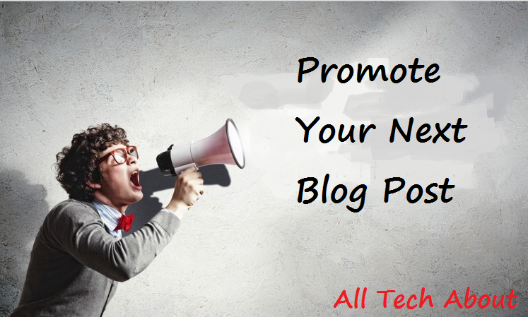 How To Promote Blog Posts Best Ways To Promote Your Next Blog Post