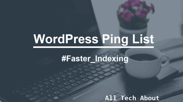 New WordPress Ping List for Faster Indexing Of New Post
